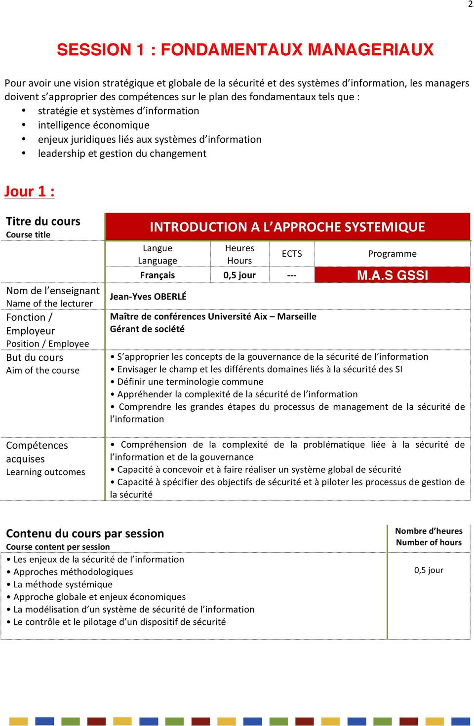 Nameofthelecturer Fonction/ Employeur Position/Employee Butducours Aimofthecourse Compétences acquises Learningoutcomes INTRODUCTIONAL APPROCHESYSTEMIQUE Langue Language Heures Hours ECTS Programme