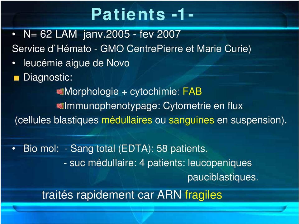Diagnostic: Morphologie + cytochimie: FAB Immunophenotypage: Cytometrie en flux (cellules