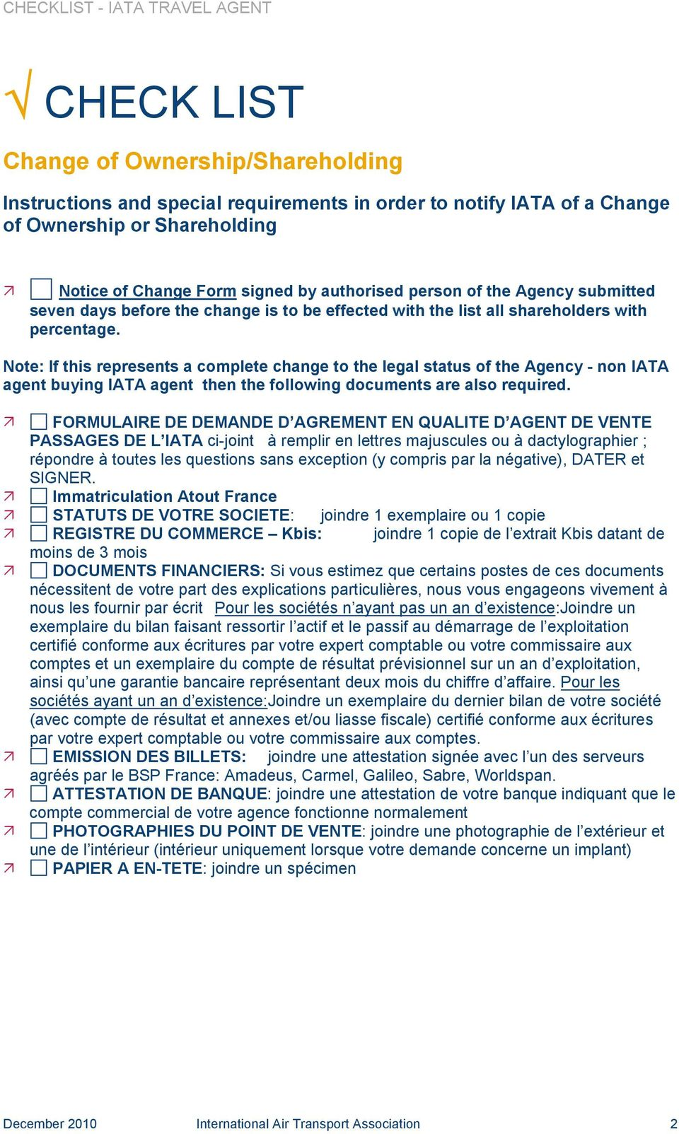 Note: If this represents a complete change to the legal status of the Agency - non IATA agent buying IATA agent then the following documents are also required.