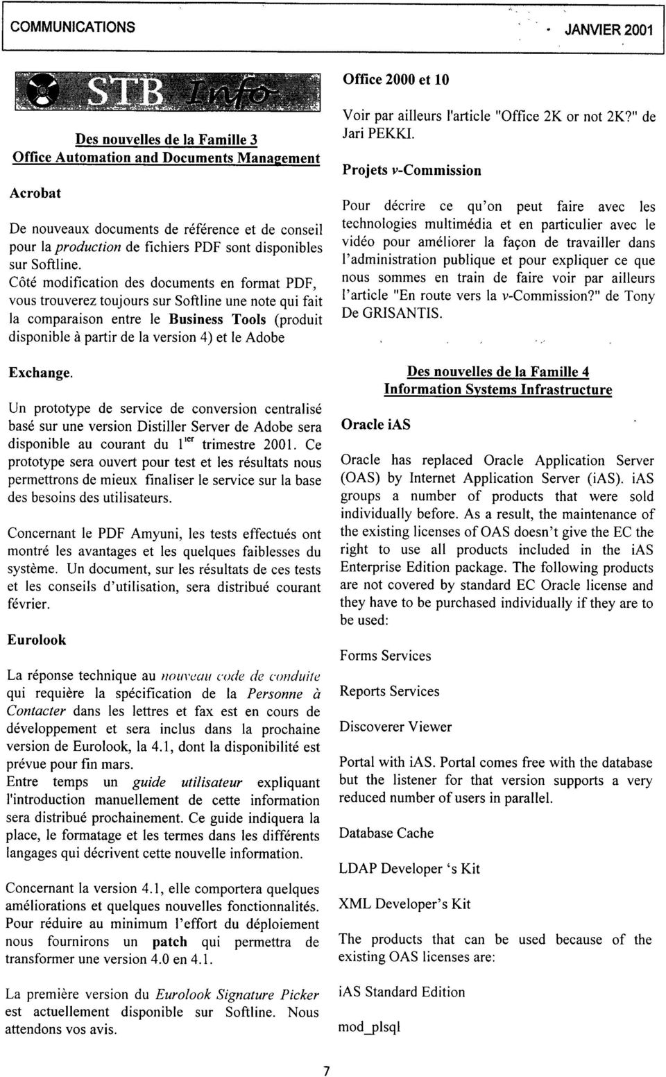C6t6 modification des documents en format PDF, vous trouverez toujours sur Softline une note qui fait la comparaison entre le Business Tools (produit disponible d partir de la version 4) et le Adobe