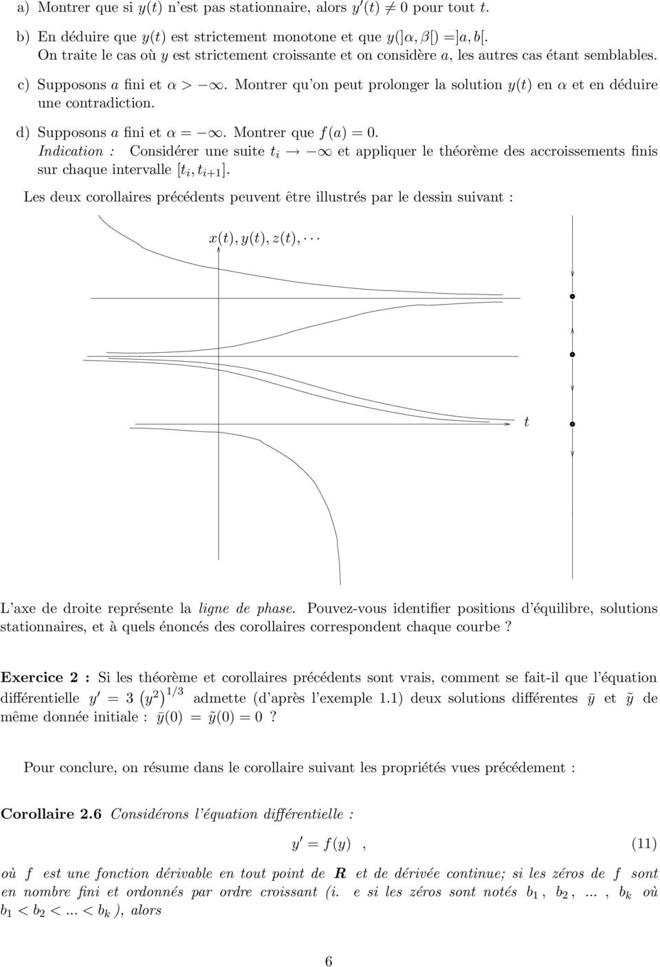 Montrer qu on peut prolonger la solution y(t) en α et en déduire une contradiction. d) Supposons a fini et α =. Montrer que f(a) = 0.