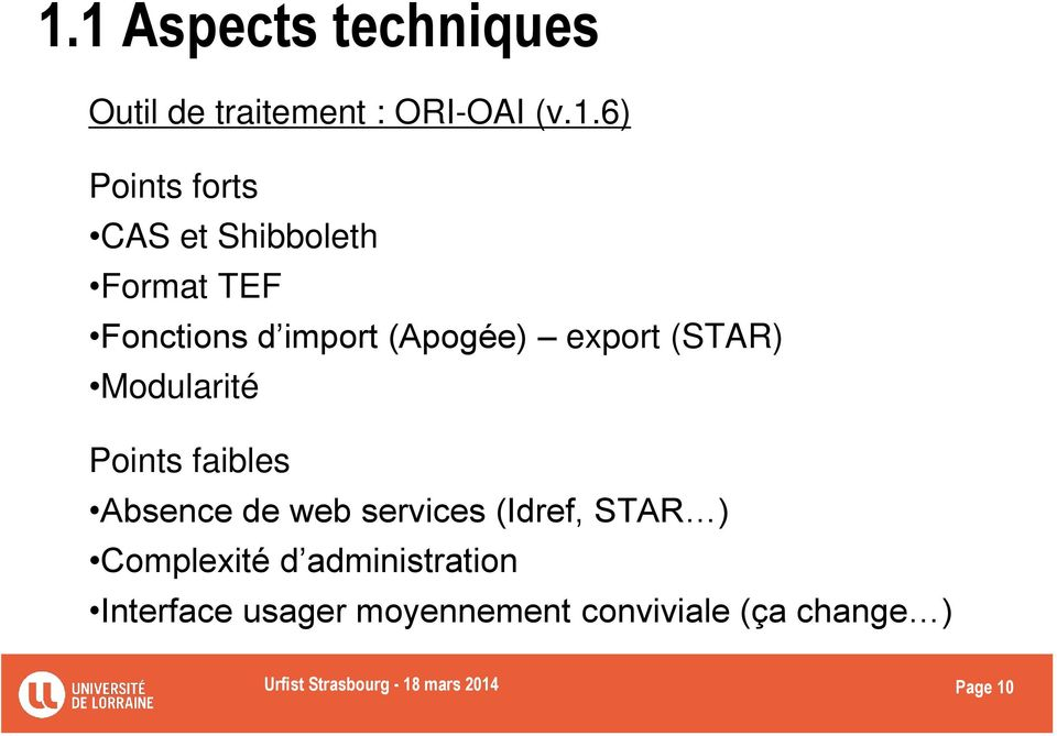 faibles Absence de web services (Idref, STAR ) Complexité d administration