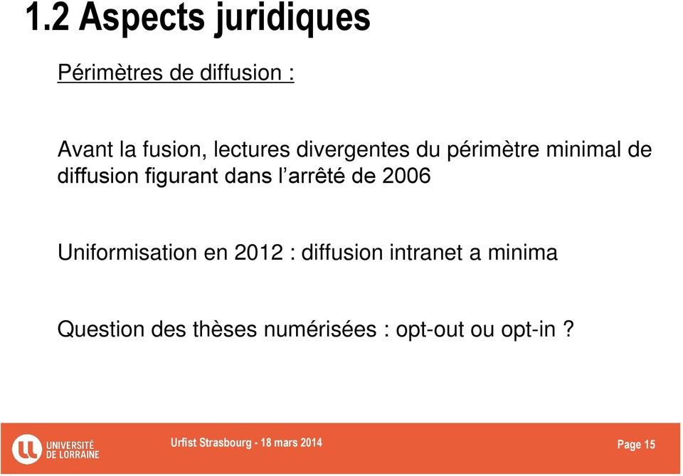 2006 Uniformisation en 2012 : diffusion intranet a minima Question des