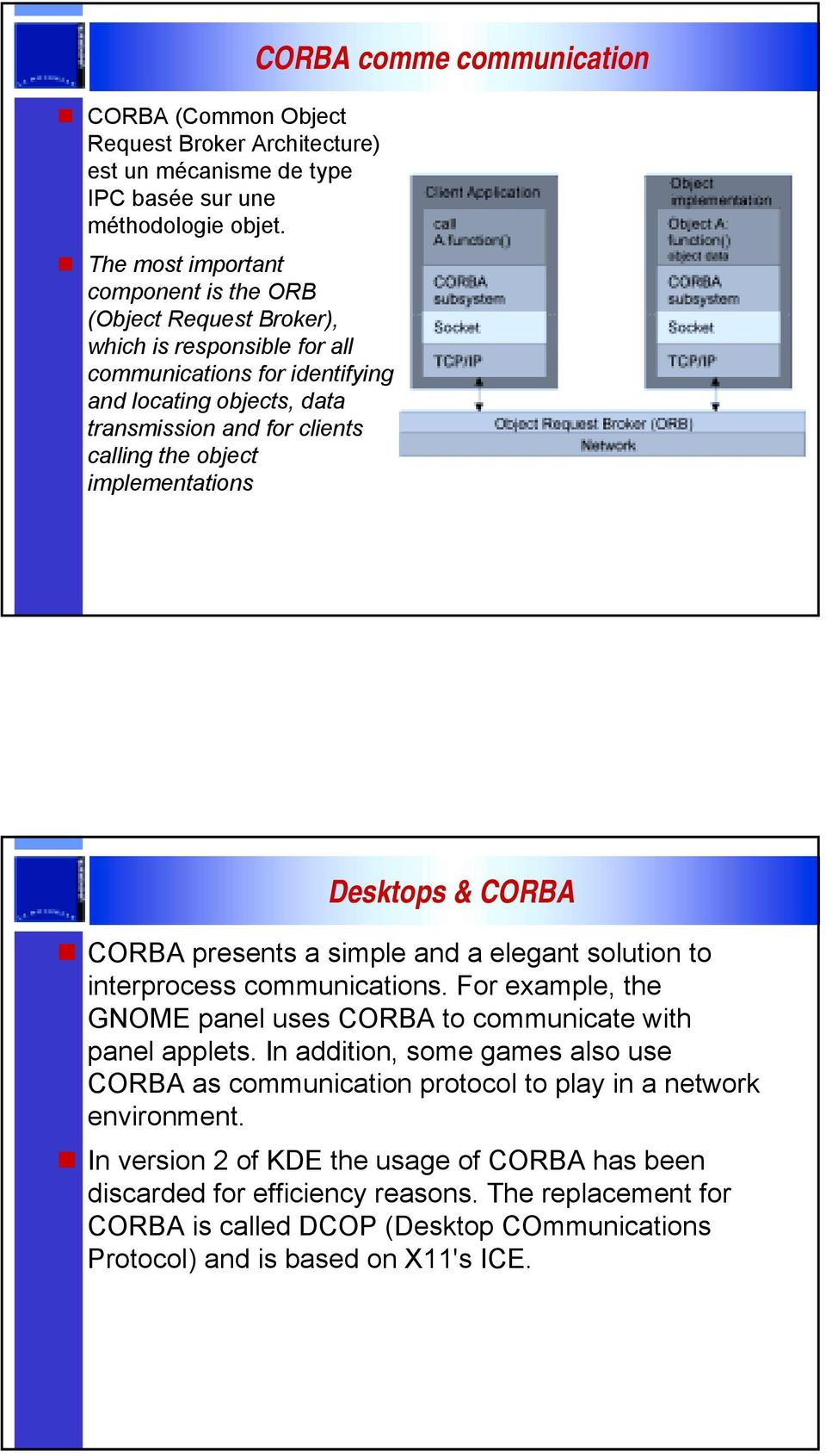 object implementations CORBA comme communication Desktops & CORBA! CORBA presents a simple and a elegant solution to interprocess communications.