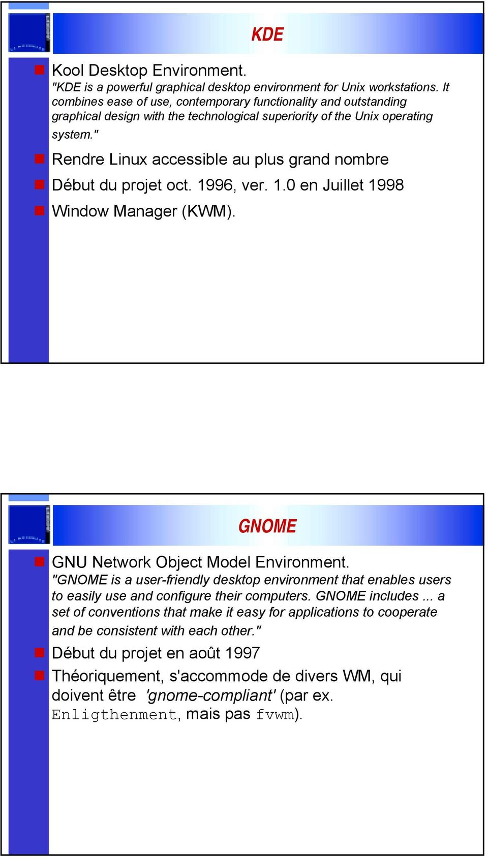 Début du projet oct. 1996, ver. 1.0 en Juillet 1998! Window Manager (KWM). GNOME! GNU Network Object Model Environment.