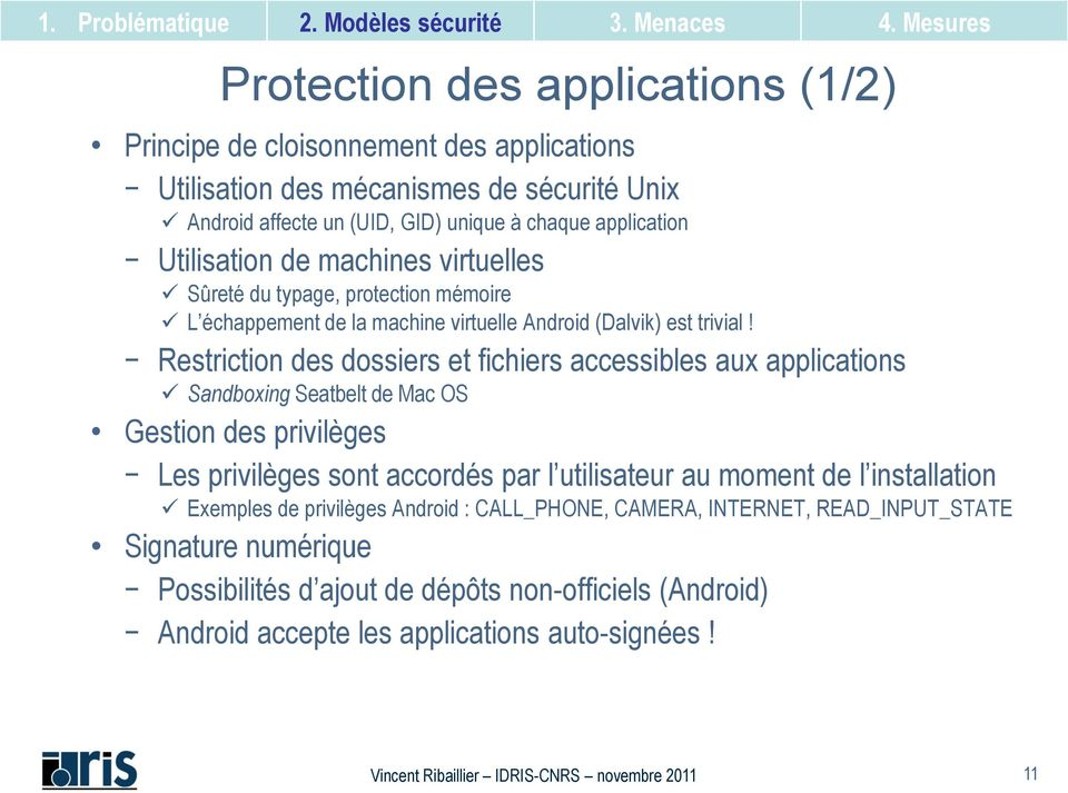 Restriction des dossiers et fichiers accessibles aux applications Sandboxing Seatbelt de Mac OS Gestion des privilèges Les privilèges sont accordés par l utilisateur au moment de