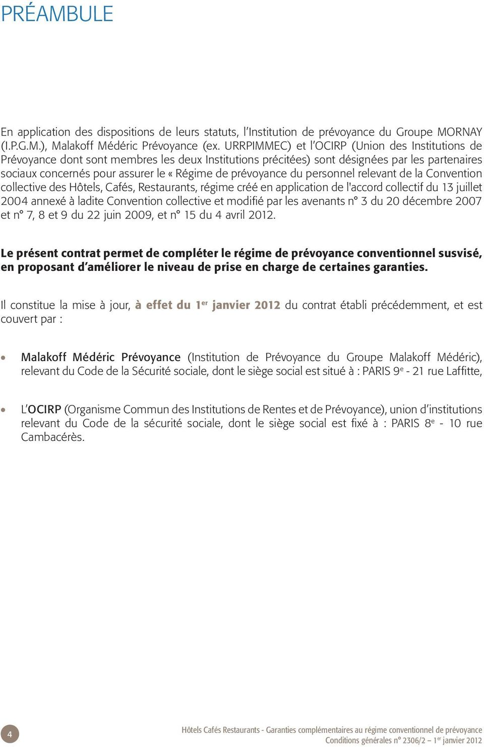 prévoyance du personnel relevant de la Convention collective des Hôtels, Cafés, Restaurants, régime créé en application de l'accord collectif du 13 juillet 2004 annexé à ladite Convention collective