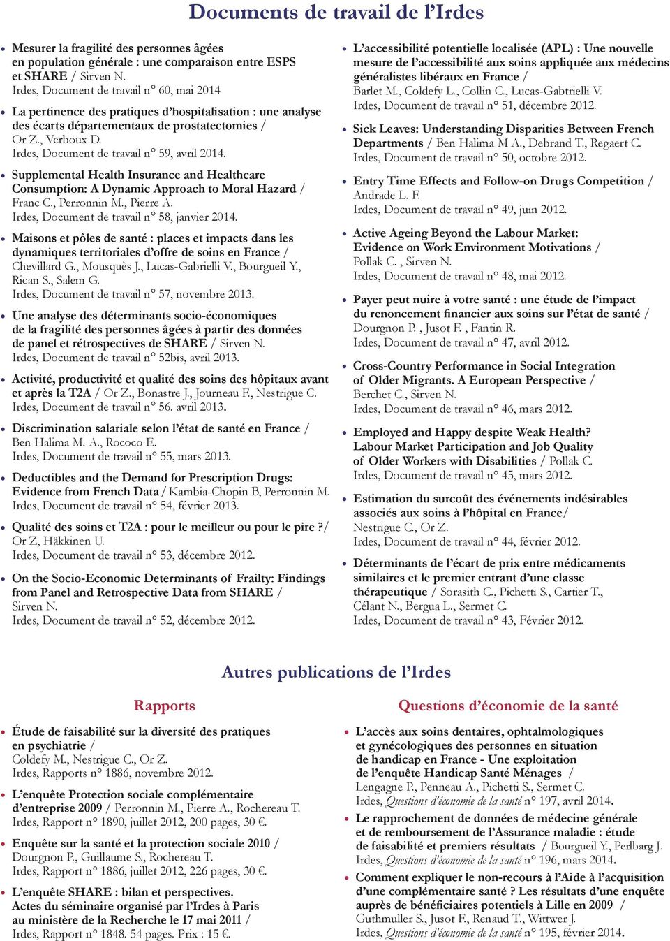 Irdes, Document de travail n 59, avril 2014. Supplemental Health Insurance and Healthcare Consumption: A Dynamic Approach to Moral Hazard / Franc C., Perronnin M., Pierre A.