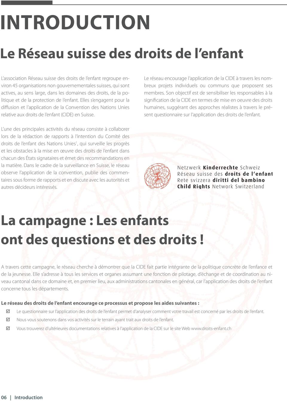 Elles s engagent pour la diffusion et l application de la Convention des Nations Unies relative aux droits de l enfant (CIDE) en Suisse.