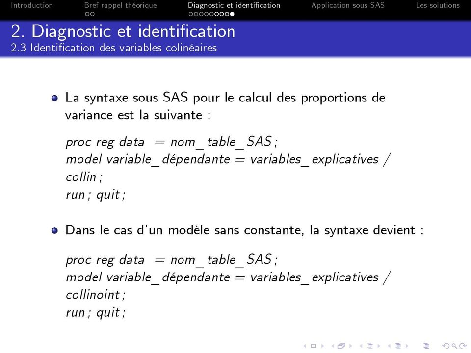 variables_explicatives / collin ; run ; quit ; Dans le cas d un modèle sans constante, la syntaxe