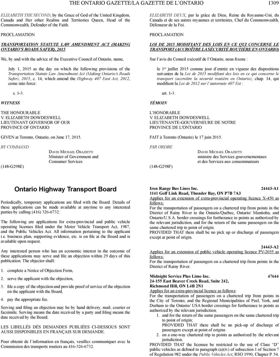 PROCLAMATION TRANSPORTATION STATUTE LAW AMENDMENT ACT (MAKING ONTARIO S ROADS SAFER), 2015 We, by and with the advice of the Executive Council of Ontario, name, July 1, 2015 as the day on which the
