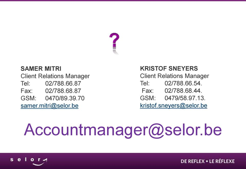 be KRISTOF SNEYERS Client Relations Manager Tel: 02/788.66.54.