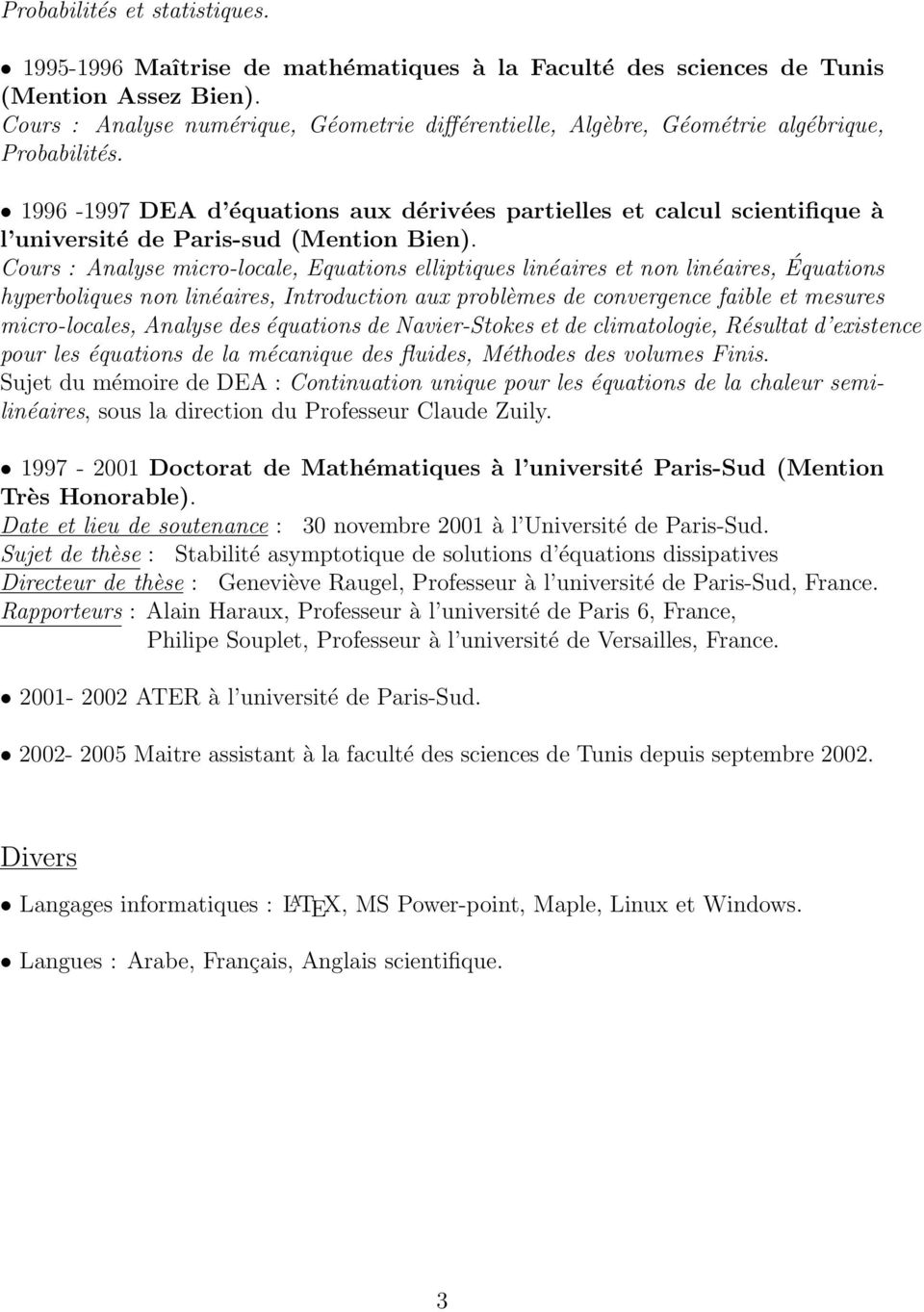 1996-1997 DEA d équations aux dérivées partielles et calcul scientifique à l université de Paris-sud (Mention Bien).