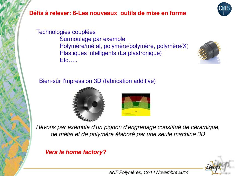 Etc.. Bien-sûr l mpression 3D (fabrication additive) Rêvons par exemple d un pignon d engrenage