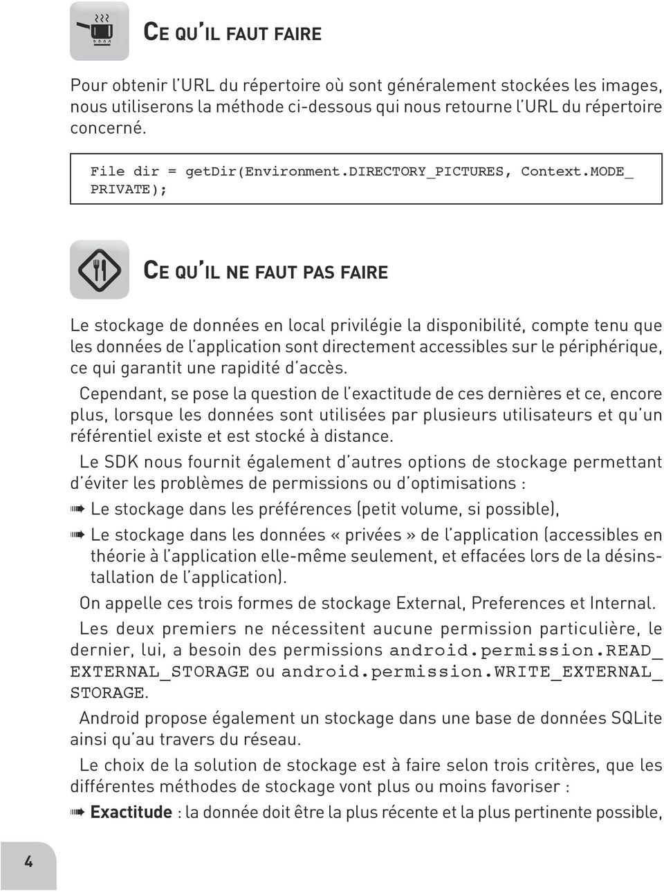 MODE_ PRIVATE); Ce qu il ne faut pas faire Le sto ckage de don nées en local pri vi lé gie la dis po ni bi lité, compte tenu que les don nées de l appli ca tion sont direc te ment acces sibles sur le