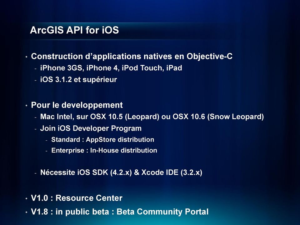 6 (Snow Leopard) - Join ios Developer Program - Standard : AppStore distribution - Enterprise : In-House