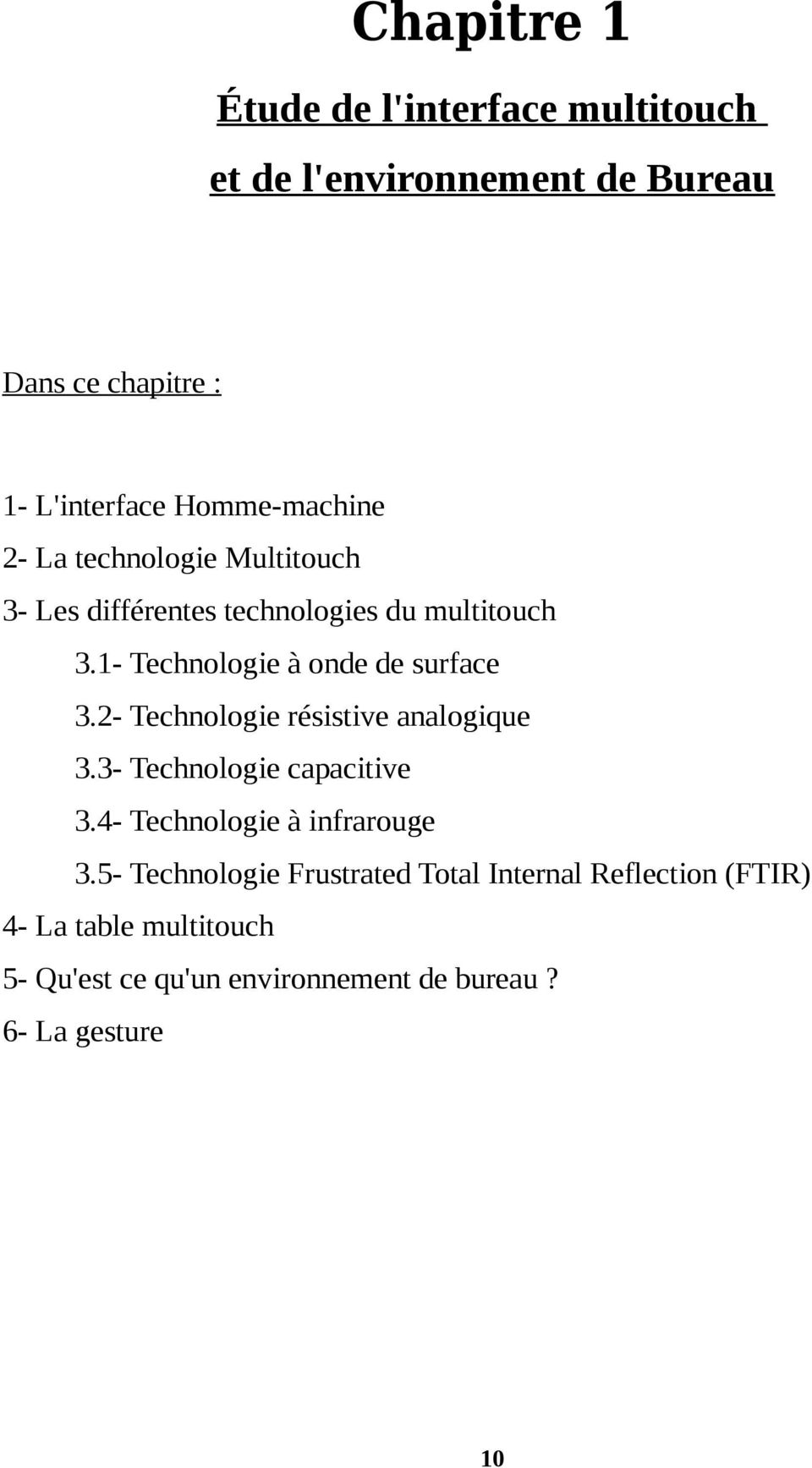 1- Technologie à onde de surface 3.2- Technologie résistive analogique 3.3- Technologie capacitive 3.