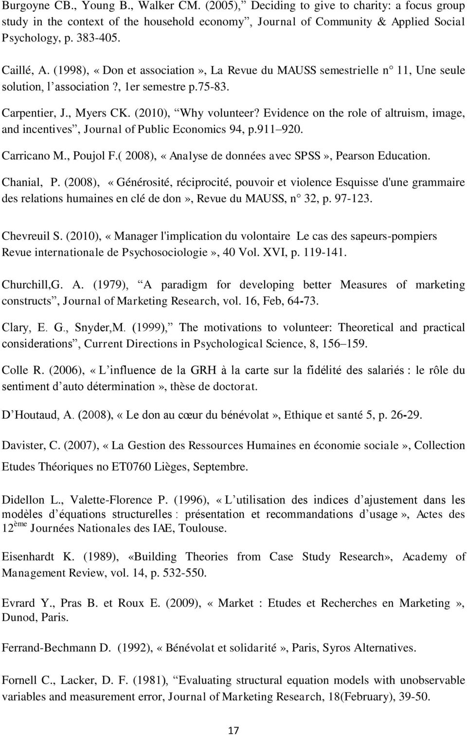Evidence on the role of altruism, image, and incentives, Journal of Public Economics 94, p.911 920. Carricano M., Poujol F.( 2008), «Analyse de données avec SPSS», Pearson Education. Chanial, P.