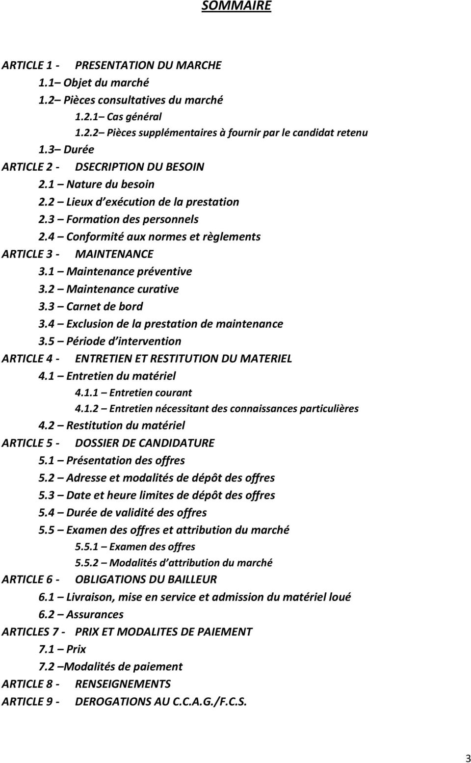 1 Maintenance préventive 3.2 Maintenance curative 3.3 Carnet de bord 3.4 Exclusion de la prestation de maintenance 3.5 Période d intervention ARTICLE 4 - ENTRETIEN ET RESTITUTION DU MATERIEL 4.