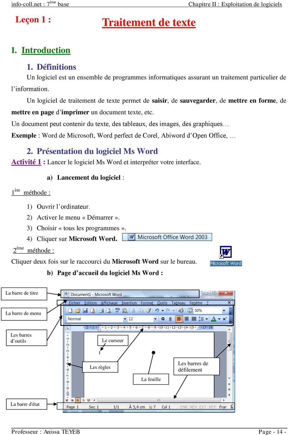 Un document peut contenir du texte, des tableaux, des images, des graphiques Exemple : Word de Microsoft, Word perfect de Corel, Abiword d Open Office,.
