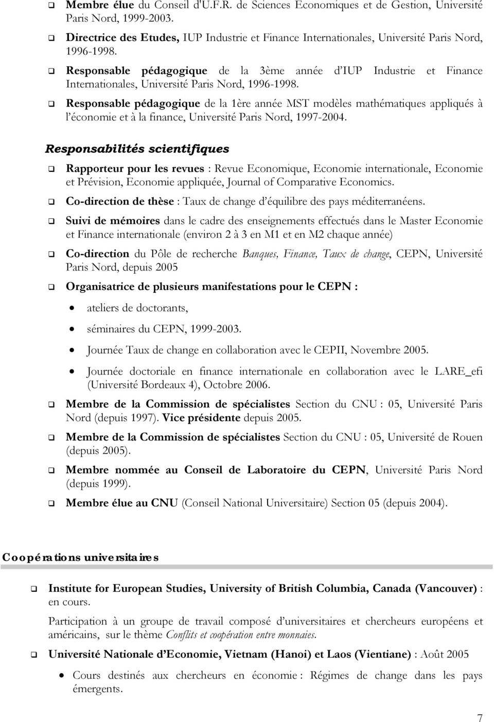 Responsable pédagogique de la 3ème année d IUP Industrie et Finance Internationales, Université Paris Nord, 1996-1998.
