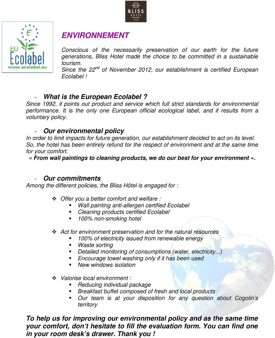 Since 1992, it points out product and service which full strict standards for environmental performance. It is the only one European official ecological label, and it results from a voluntary policy.