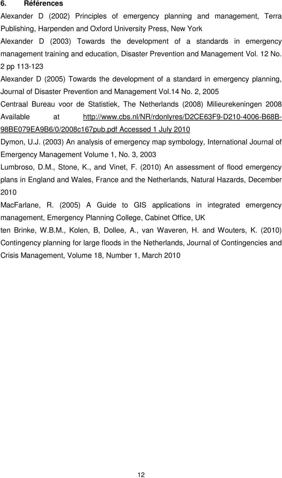 2 pp 113-123 Alexander D (2005) Towards the development of a standard in emergency planning, Journal of Disaster Prevention and Management Vol.14 No.