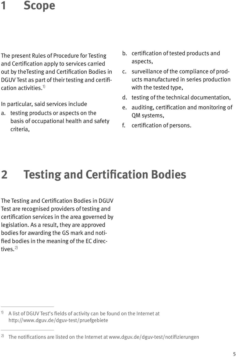 surveillance of the compliance of products manufactured in series production with the tested type, d. testing of the technical documentation, e.
