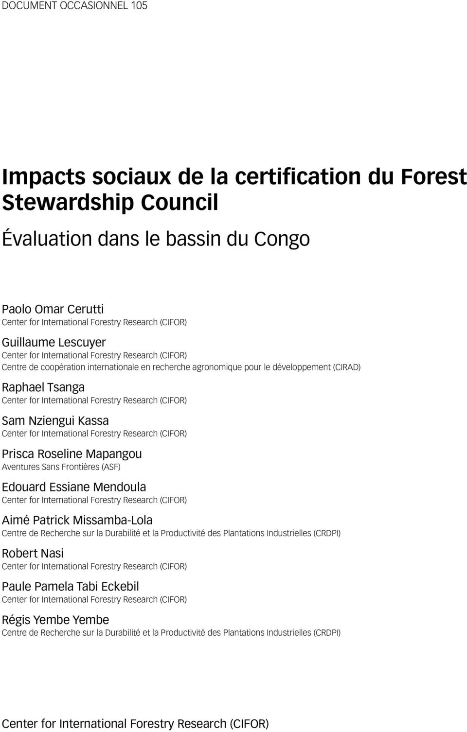 International Forestry Research (CIFOR) Sam Nziengui Kassa Center for International Forestry Research (CIFOR) Prisca Roseline Mapangou Aventures Sans Frontières (ASF) Edouard Essiane Mendoula Center