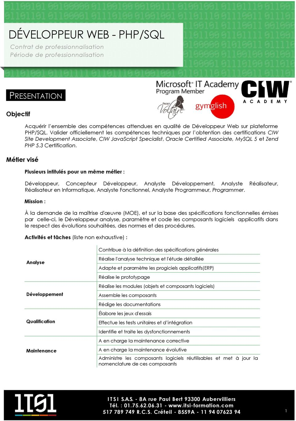 Valider officiellement les compétences techniques par l obtention des certifications CIW Site Development Associate, CIW JavaScript Specialist, Oracle Certified Associate, MySQL 5 et Zend PHP 5.