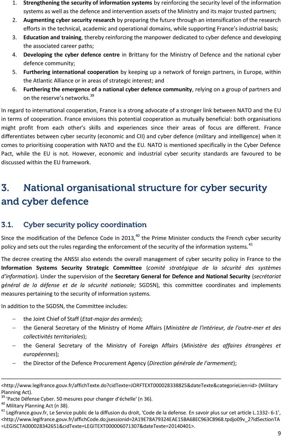 Augmenting cyber security research by preparing the future through an intensification of the research efforts in the technical, academic and operational domains, while supporting France s industrial