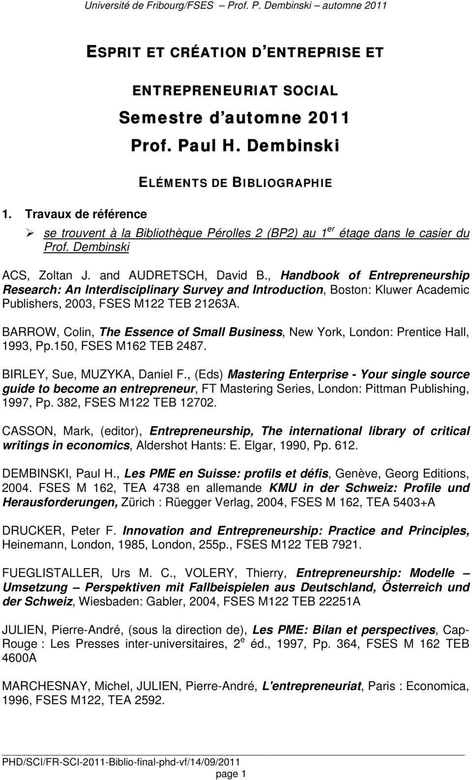 , Handbook of Entrepreneurship Research: An Interdisciplinary Survey and Introduction, Boston: Kluwer Academic Publishers, 2003, FSES M122 TEB 21263A.