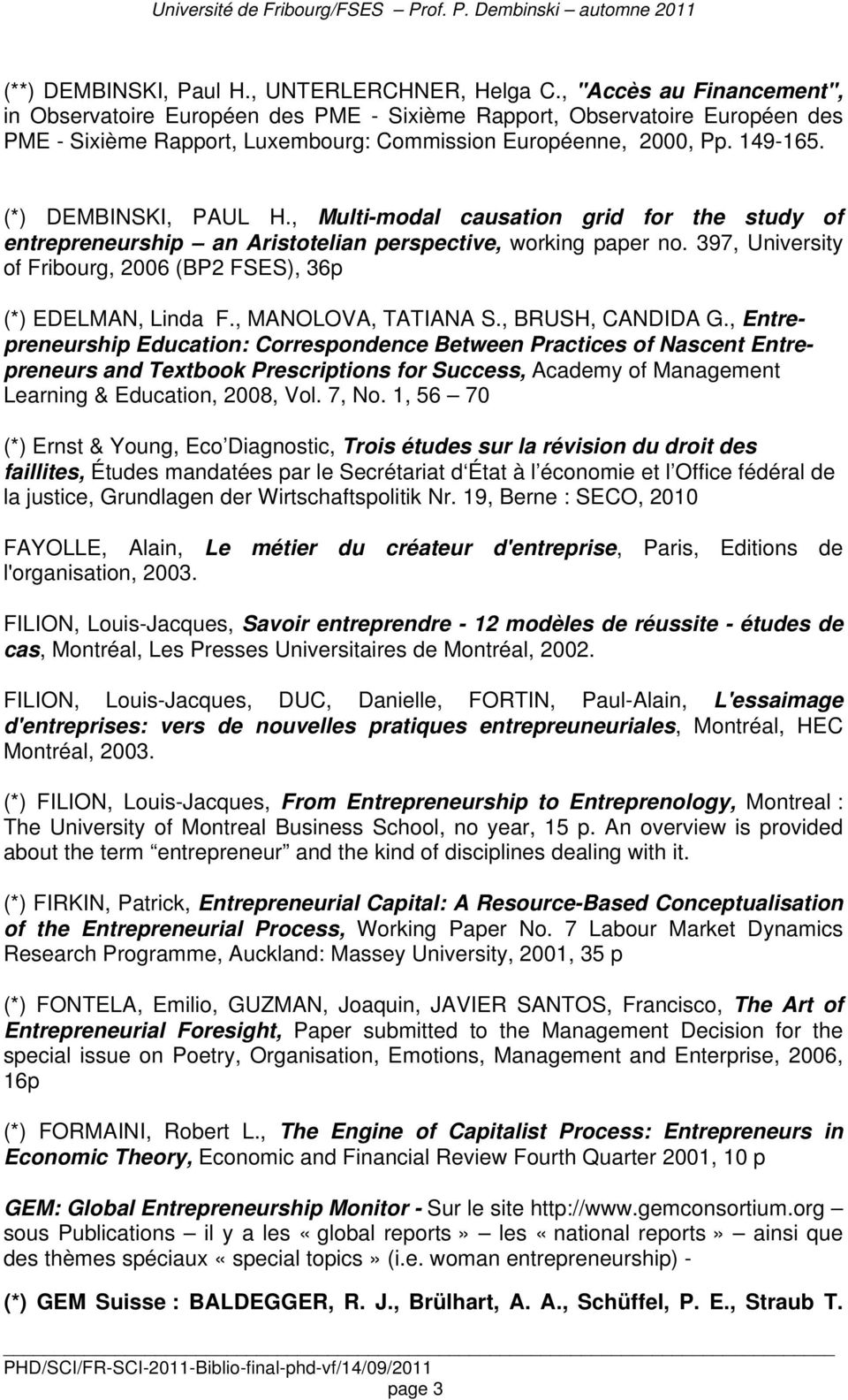 (*) DEMBINSKI, PAUL H., Multi-modal causation grid for the study of entrepreneurship an Aristotelian perspective, working paper no.