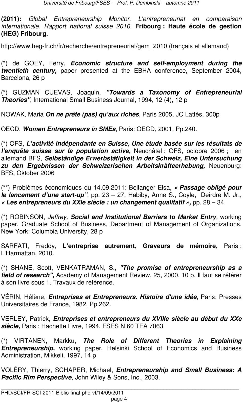 "September 2004, Barcelona, 26 p (*) GUZMAN CUEVAS, Joaquin, ""Towards a Taxonomy of Entrepreneurial Theories"", International Small Business Journal, 1994, 12 (4), 12 p NOWAK, Maria On ne prête (pas)"