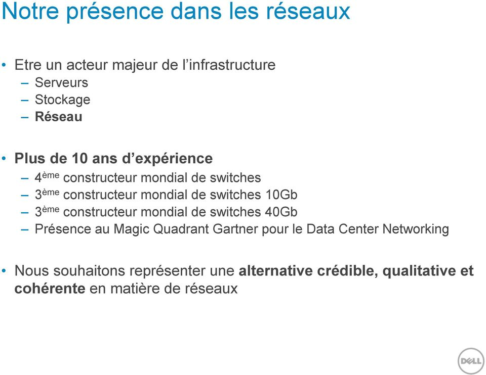 10Gb 3 ème constructeur mondial de switches 40Gb Présence au Magic Quadrant Gartner pour le Data Center