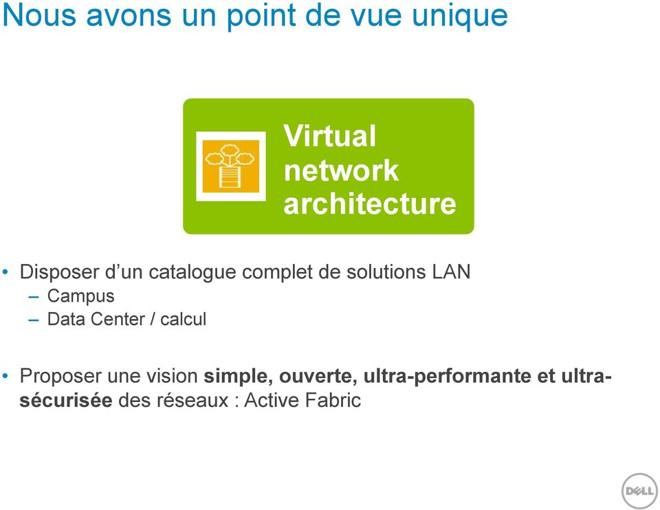 LAN Campus Data Center / calcul Proposer une vision simple,