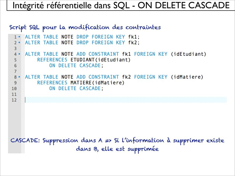 contraintes CASCADE: Suppression dans A => Si l