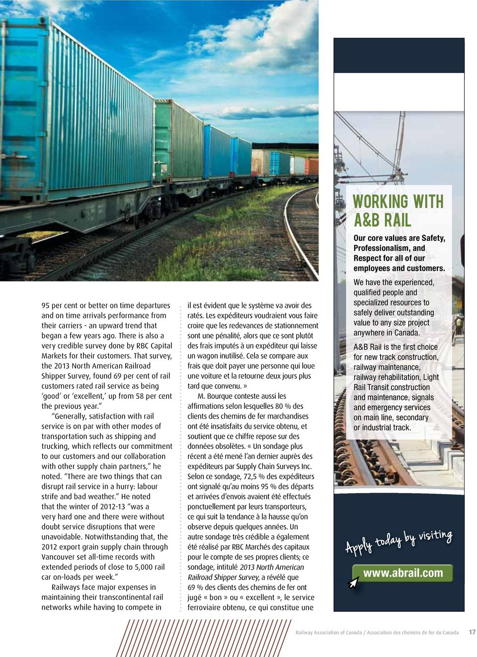 That survey, the 2013 North American Railroad Shipper Survey, found 69 per cent of rail customers rated rail service as being good or excellent, up from 58 per cent the previous year.