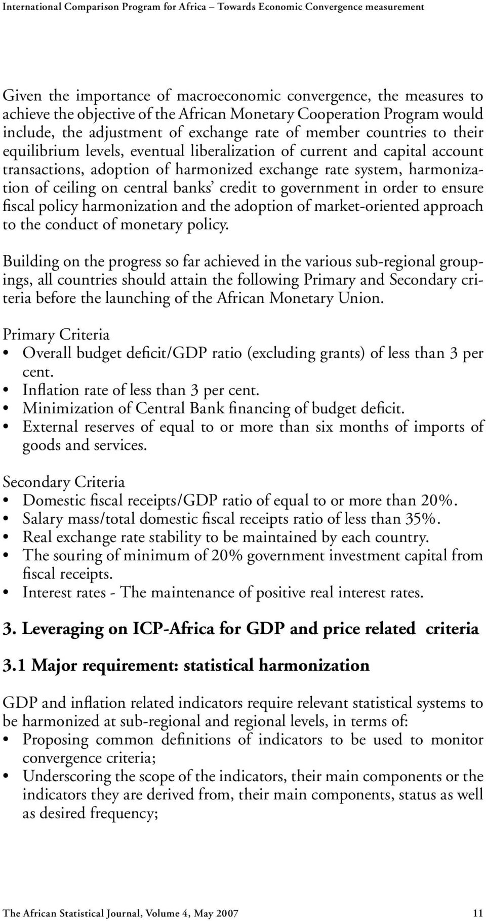 harmonized exchange rate system, harmonization of ceiling on central banks credit to government in order to ensure fiscal policy harmonization and the adoption of market-oriented approach to the