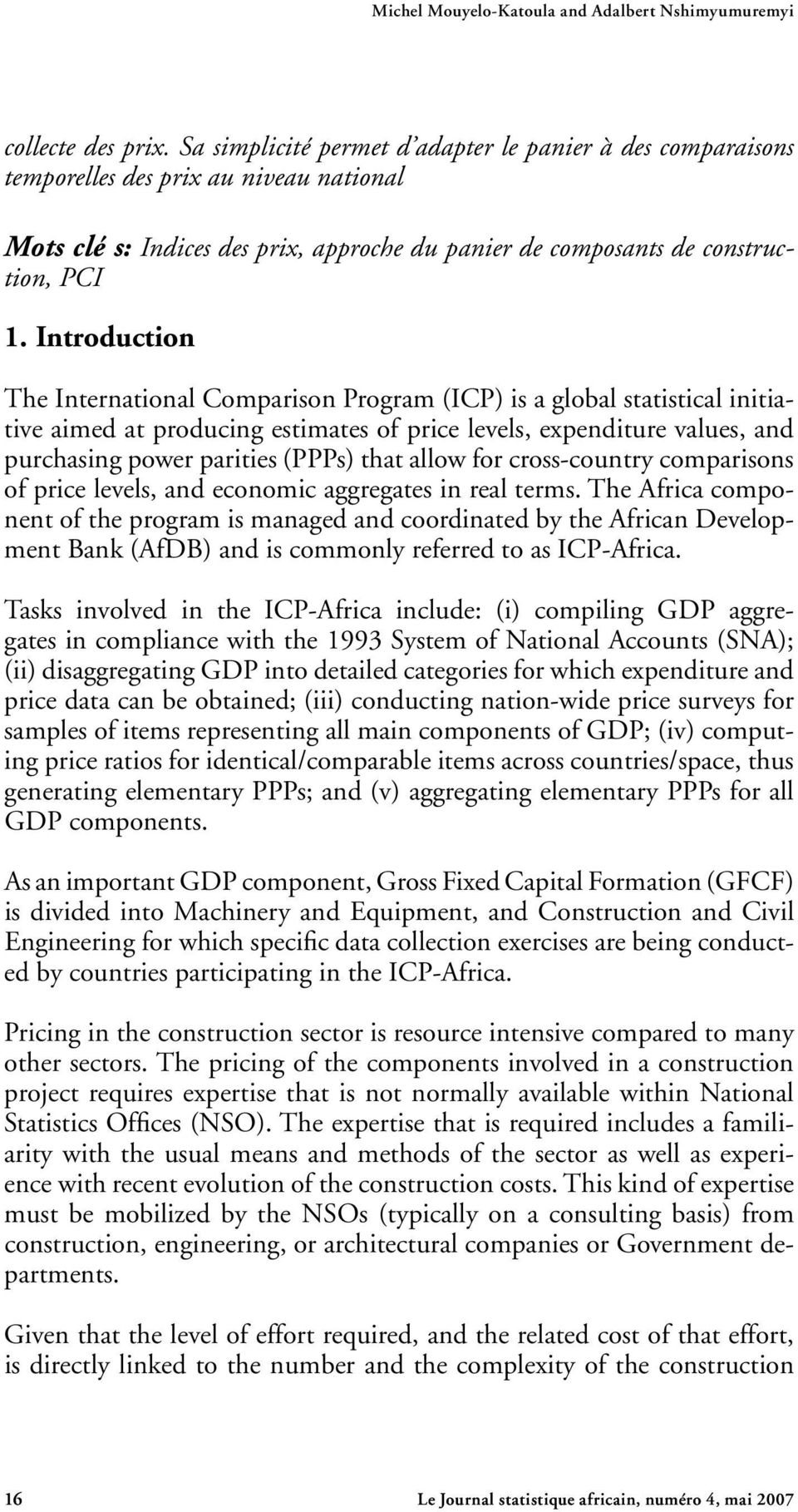Introduction The International Comparison Program (ICP) is a global statistical initiative aimed at producing estimates of price levels, expenditure values, and purchasing power parities (PPPs) that