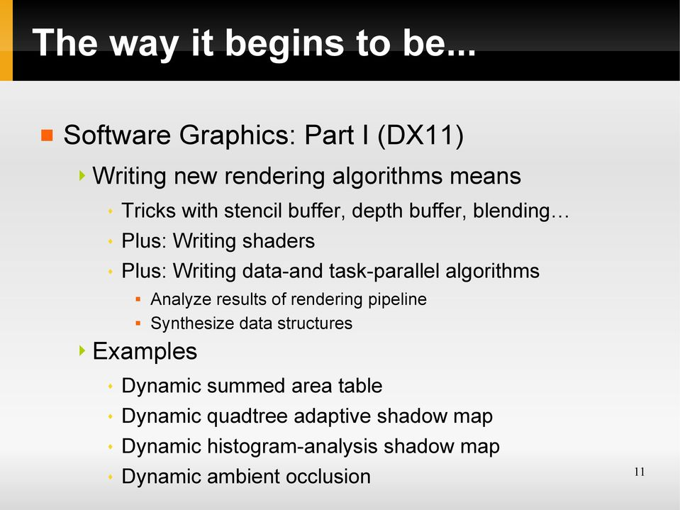 depth buffer, blending Plus: Writing shaders Plus: Writing data-and task-parallel algorithms Analyze
