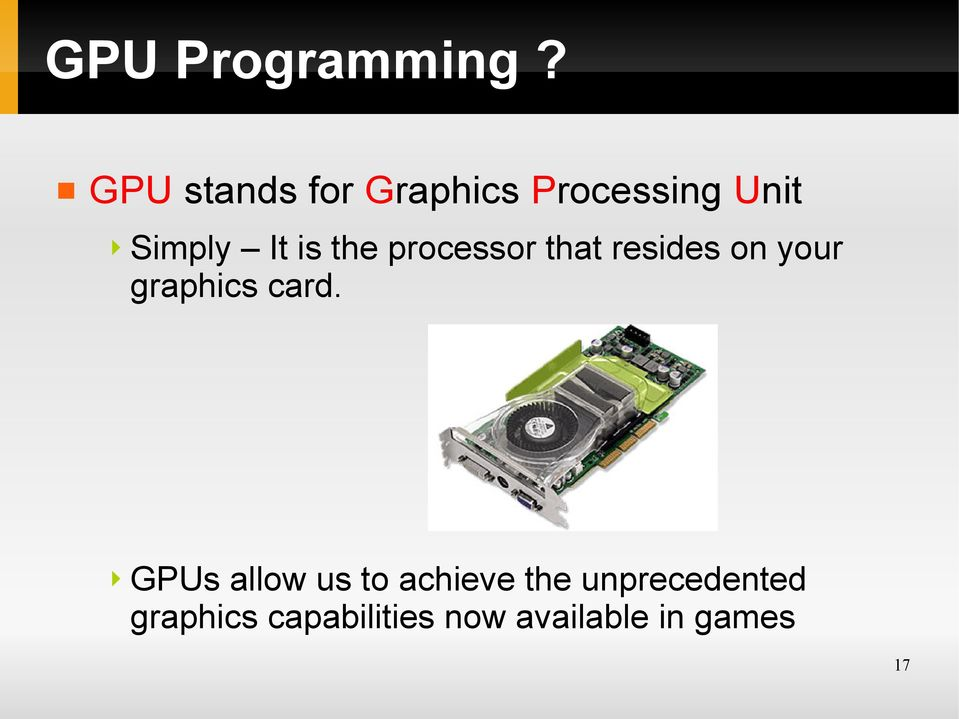 the processor that resides on your graphics card.