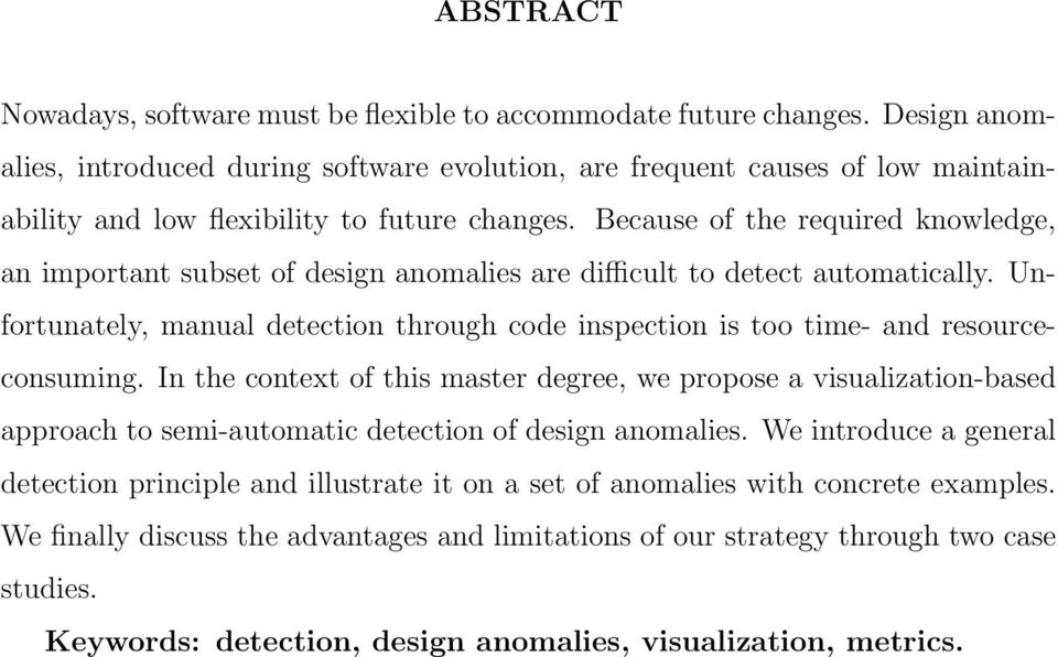 Because of the required knowledge, an important subset of design anomalies are difficult to detect automatically.