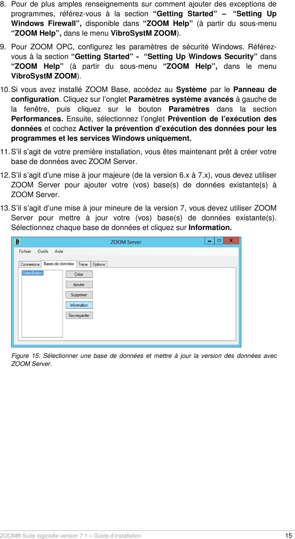 Référezvous à la section Getting Started - Setting Up Windows Security dans ZOOM Help (à partir du sous-menu ZOOM Help, dans le menu VibroSystM ZOOM). 10.
