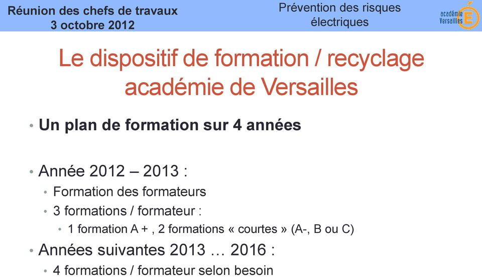 formations / formateur : 1 formation A +, 2 formations «courtes» (A-, B
