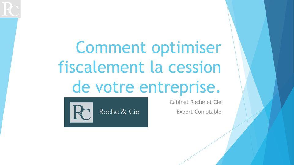comment optimiser fiscalement la cession de votre entreprise cabinet roche et cie expert. Black Bedroom Furniture Sets. Home Design Ideas