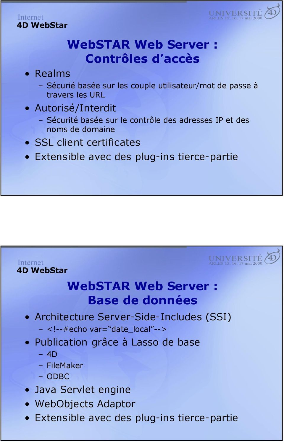 des plug-ins tierce-partie WebSTAR Web Server : Base de données Architecture Server-Side-Includes (SSI) <!