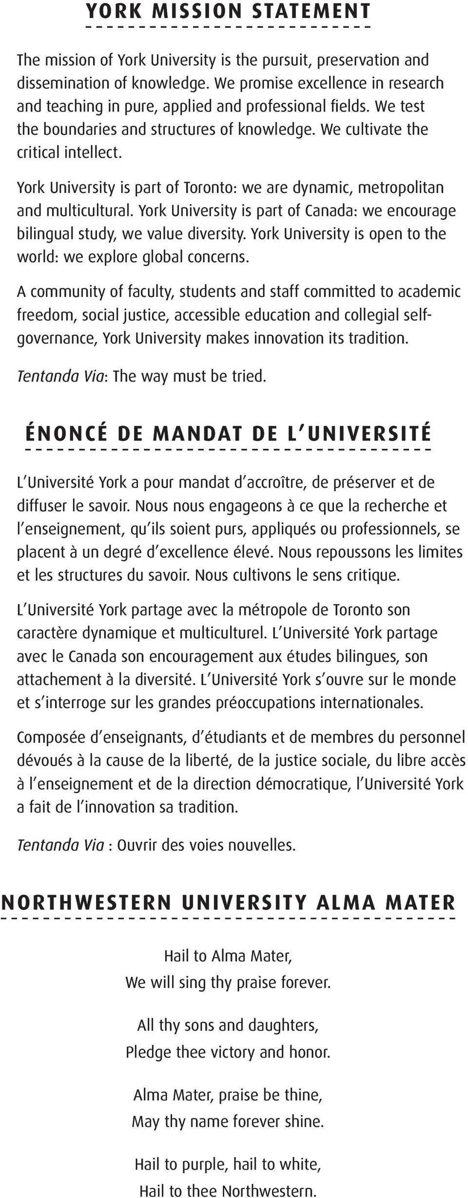 York University is part of Toronto: we are dynamic, metropolitan and multicultural. York University is part of Canada: we encourage bilingual study, we value diversity.