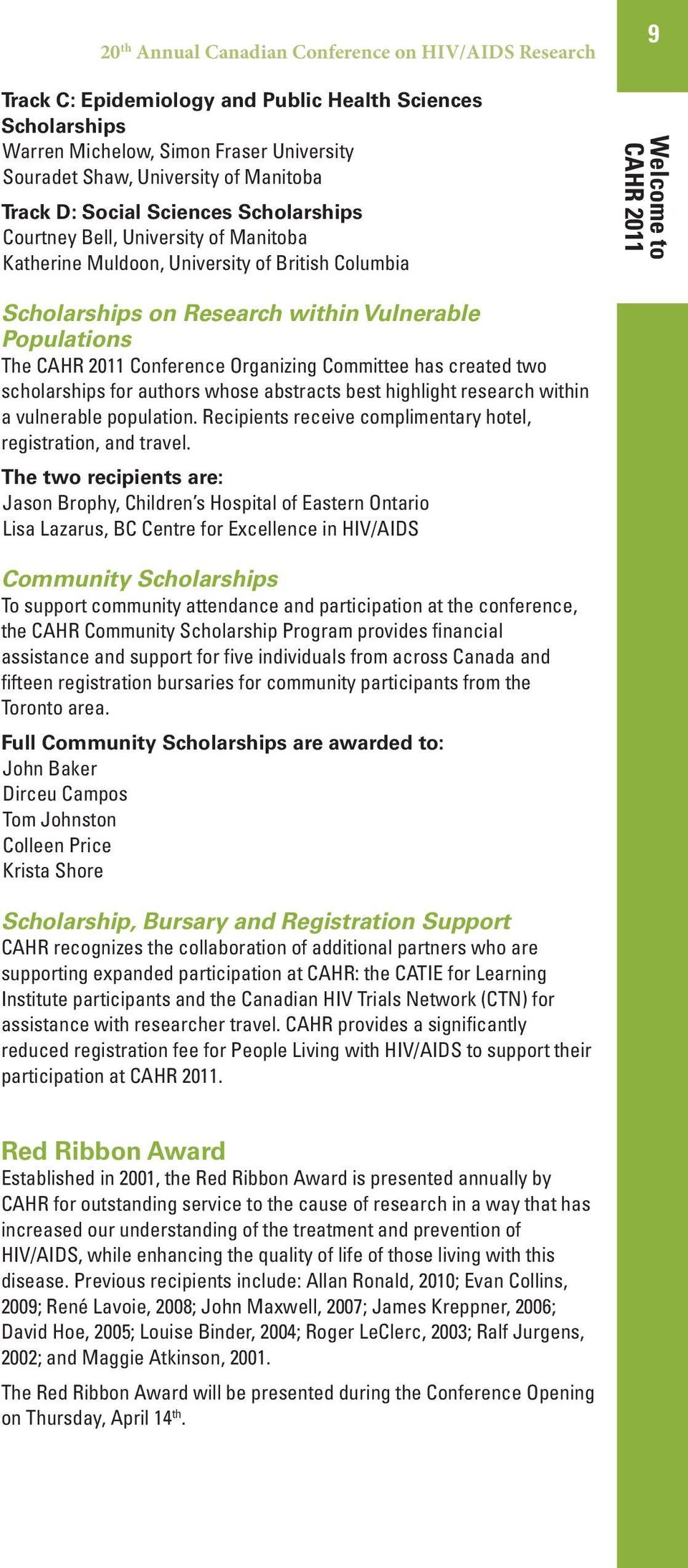 Populations The CAHR 2011 Conference Organizing Committee has created two scholarships for authors whose abstracts best highlight research within a vulnerable population.